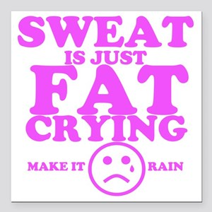 """Sweat is just fat crying Square Car Magnet 3"""" x 3"""""""