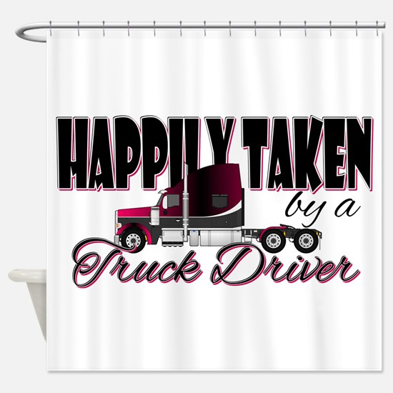 Happily Taken - Truck Driver Shower Curtain