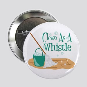 """Clean As A Whistle 2.25"""" Button"""