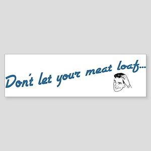 Don't Let Your Meat Loaf Bumper Sticker