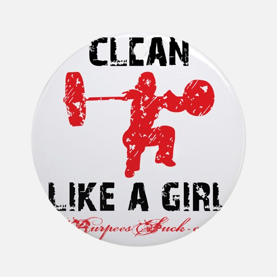 CLEAN LIKE A GIRL - WHITE II Round Ornament