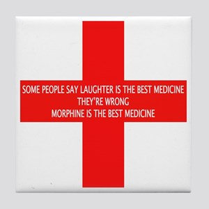 MORPHINE IS THE BEST MEDICINE Tile Coaster