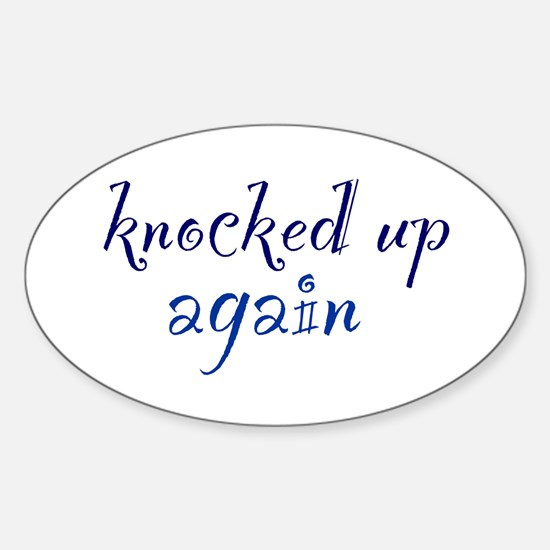 Knocked Up AGAIN Oval Decal