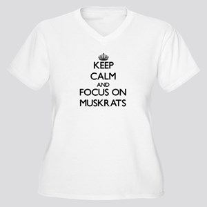 Keep calm and focus on Muskrats Plus Size T-Shirt