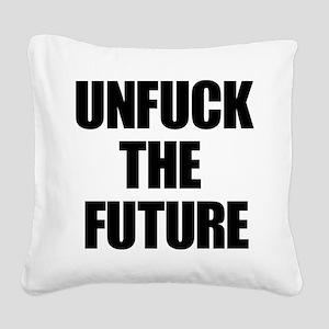 Unfuck the Future Square Canvas Pillow