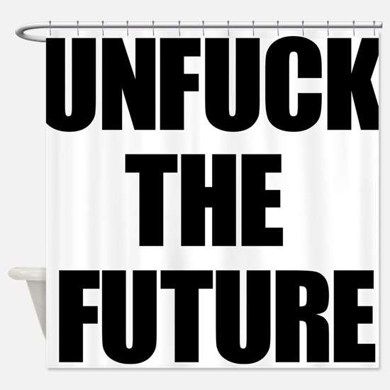 Unfuck the Future Shower Curtain