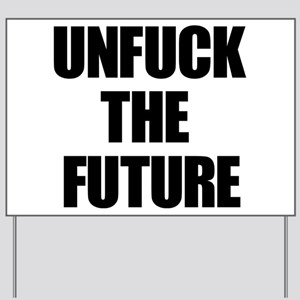 Unfuck the Future Yard Sign