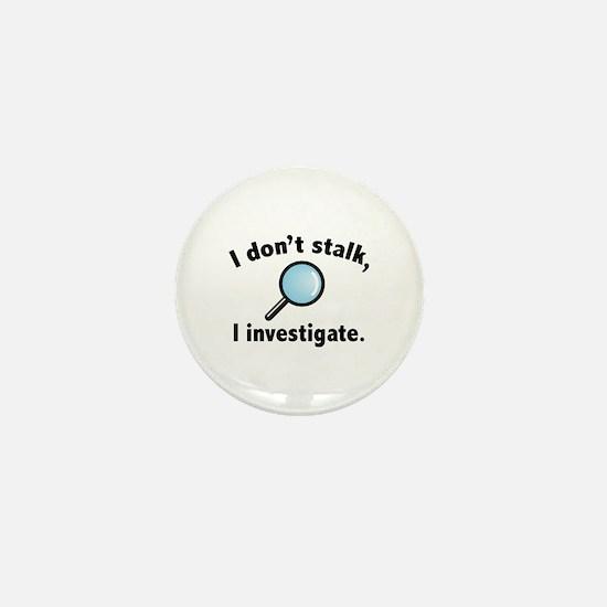 I Don't Stalk. I Investigate. Mini Button