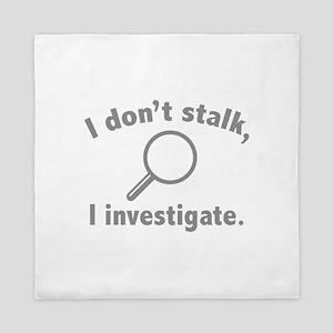 I Don't Stalk. I Investigate. Queen Duvet