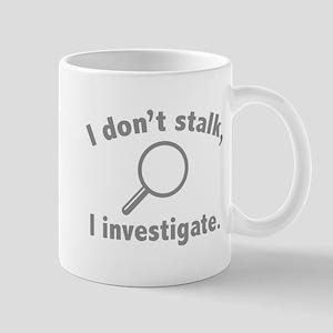 I Don't Stalk. I Investigate. Mug