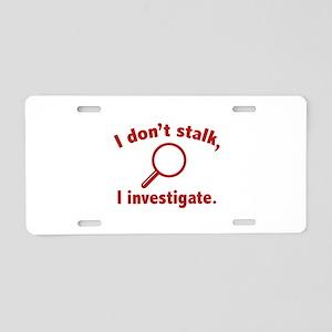 I Don't Stalk. I Investigate. Aluminum License Pla