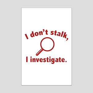 I Don't Stalk. I Investigate. Mini Poster Print