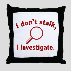 I Don't Stalk. I Investigate. Throw Pillow