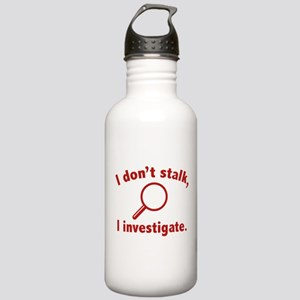 I Don't Stalk. I Investigate. Stainless Water Bott