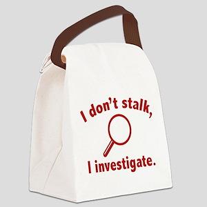 I Don't Stalk. I Investigate. Canvas Lunch Bag