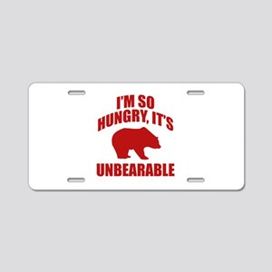 I'm So Hungry It's Unbearable Aluminum License Pla