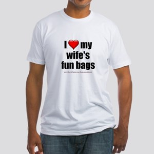 """""""Love My Wife's Fun Bags"""" Fitted T-Shirt"""
