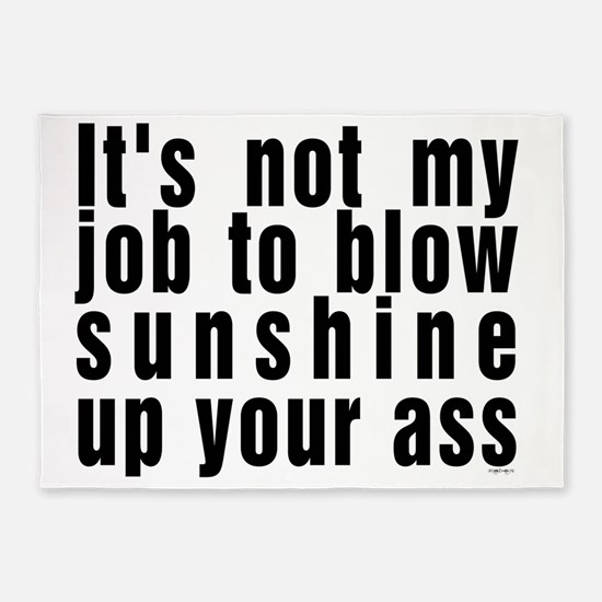 Its not my job to blow sunshine up  5'x7'Area Rug