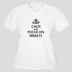 Keep calm and focus on Ferrets Plus Size T-Shirt