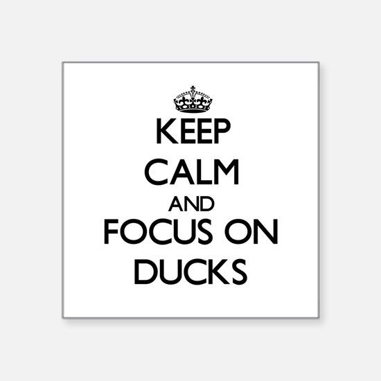 Keep calm and focus on Ducks Sticker