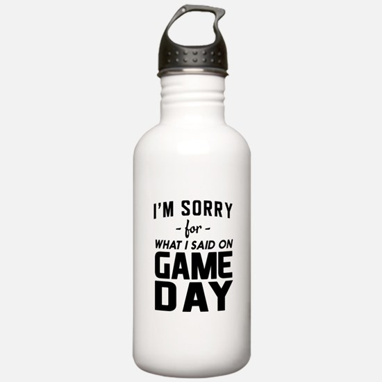 I'm sorry for what I said on Game Day Water Bottle