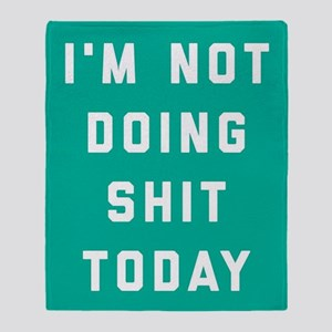Not Doing Shit Today Throw Blanket