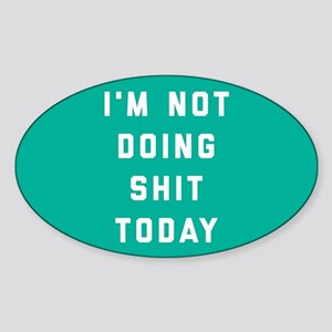 Not Doing Shit Today Sticker (Oval)