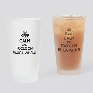 Keep calm and focus on Beluga Whales Drinking Glas