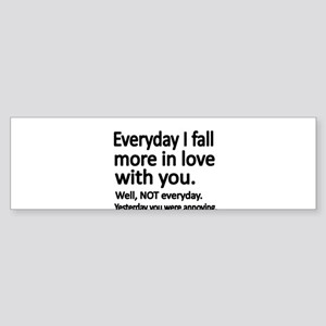 Everyday I fall more in love with you Bumper Stick