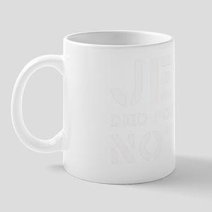 Jesus died for his own sins, not mine Mug
