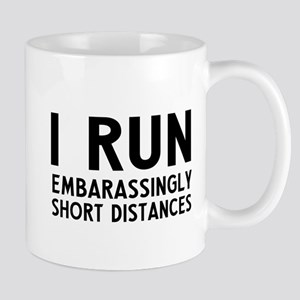 I run Embarassingly short distances Mugs