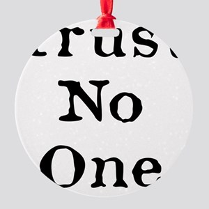 Trust No One (Black) Round Ornament