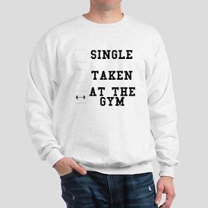 Single, Taken, At The Gym Sweatshirt