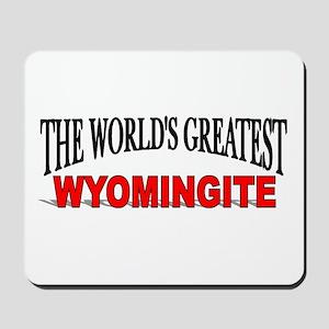 """""""The World's Greatest Wyomingite"""" Mousepad"""