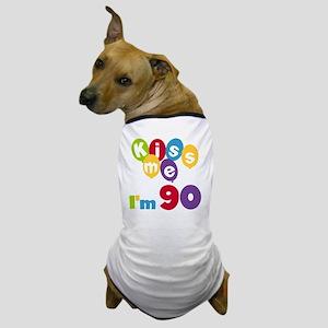 Kiss Me Im 90 Dog T-Shirt