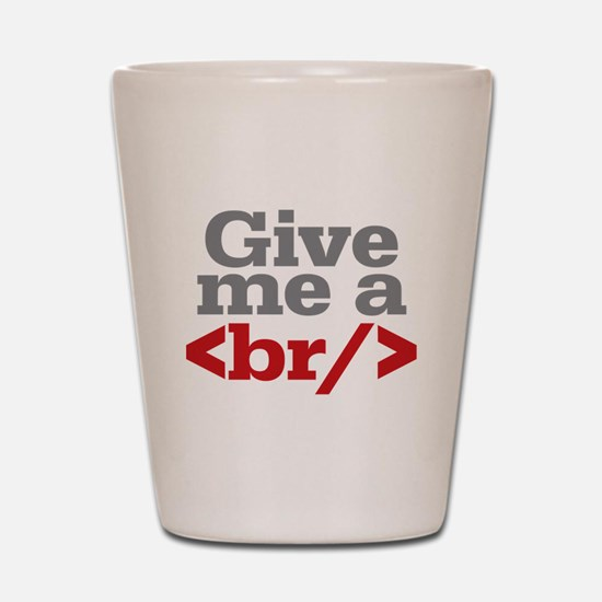 Give Me A Break HTML Shot Glass