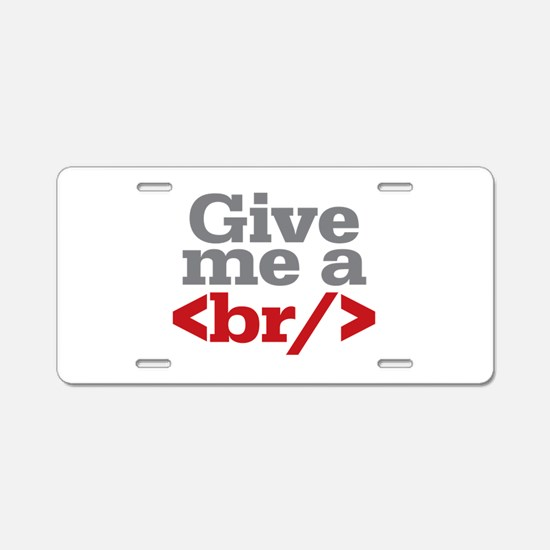 Give Me A Break HTML Aluminum License Plate