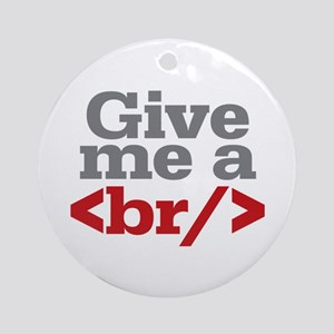 Give Me A Break HTML Ornament (Round)