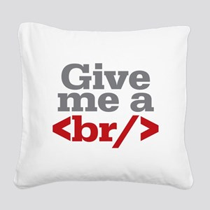 Give Me A Break HTML Square Canvas Pillow