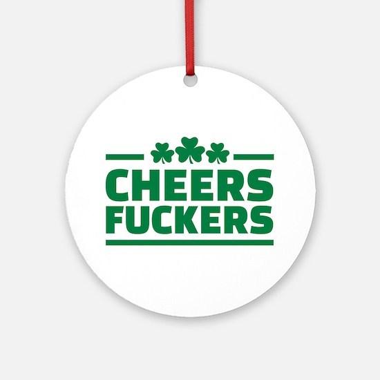Cheers fuckers shamrocks Ornament (Round)