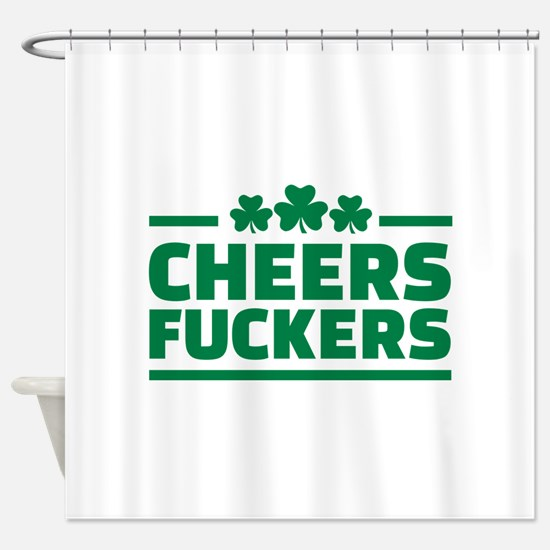 Cheers fuckers shamrocks Shower Curtain