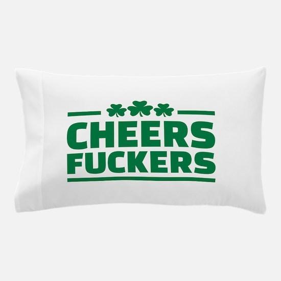 Cheers fuckers shamrocks Pillow Case