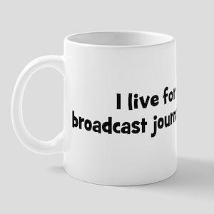 Live for broadcast journalism Mug