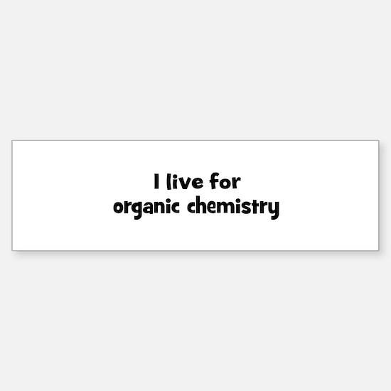 Live for organic chemistry Bumper Bumper Bumper Sticker