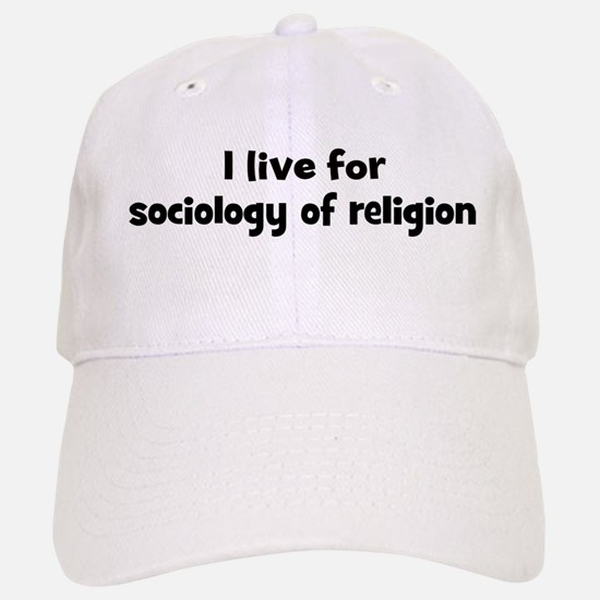 Live for sociology of religio Baseball Baseball Cap