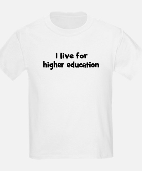 Live for higher education T-Shirt