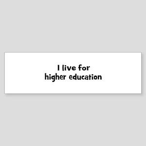 Live for higher education Bumper Sticker