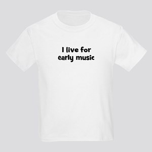 Live for early music Kids Light T-Shirt