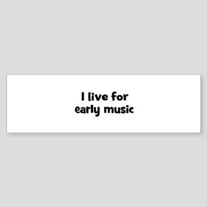 Live for early music Bumper Sticker