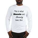 Muscle and Beauty (Black Text Long Sleeve T-Shirt